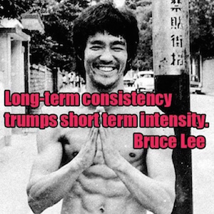 Long term consistency trumps short term intensity.